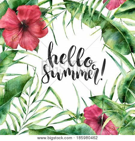Watercolor Hello summer card. Hand painted floral border with palm tree leaves, banana branch and hibiscus isolated on white background. Summer card design with lettering