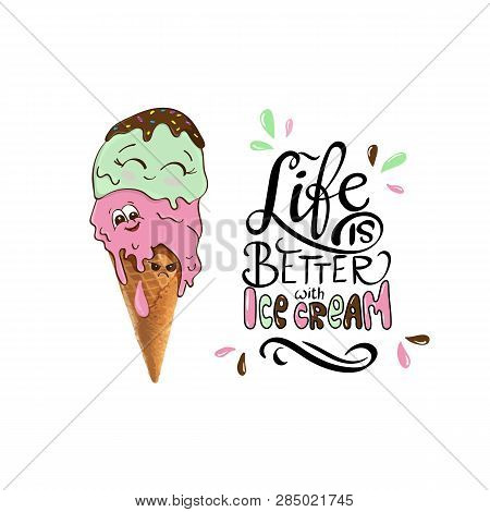 Life Is Better With Ice Cream. Cartoon Funny Cute Ice Cream Character Slogan Print. Vector Illustrat