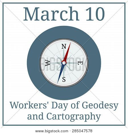 Workers Day Of Geodesy And Cartography. Compass Icon. March 10. March Holiday Calendar. Vector Illus