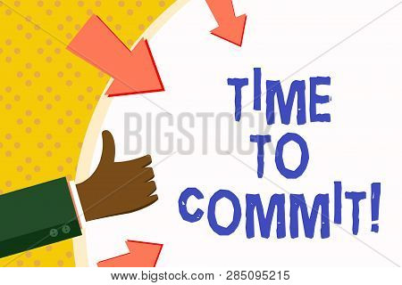 Word writing text Time To Commit. Business concept for Engagement or obligation that restricts freedom of action. poster