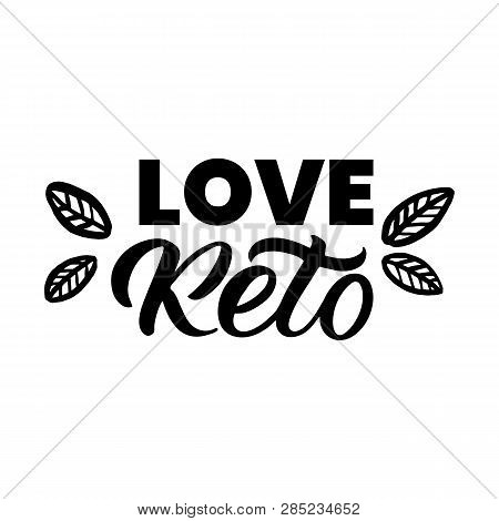 Hand Drawn Lettering Card. The Inscription: Love Keto. Perfect Design For Greeting Cards, Posters, T