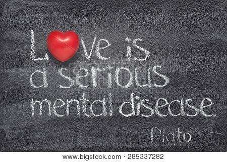 Love Is A Serious Mental Disease - Quote Of Ancient Greek Philosopher Plato Written On Chalkboard Wi