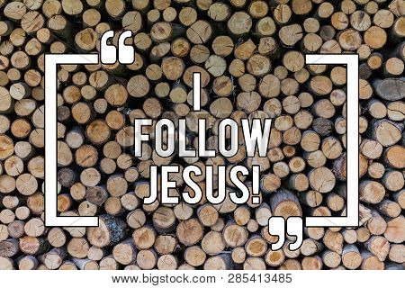 Conceptual Hand Writing Showing I Follow Jesus. Business Photo Text Religious Demonstrating With Lot