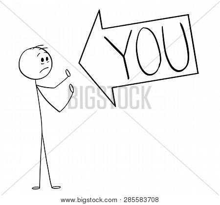 Cartoon Stick Figure Drawing Conceptual Illustration Of Big Arrow Saying You Pointing At Man, Markin
