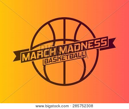 March Madness Basketball Sport Design. Basketball Tournament Logo, Emblem, Designs With Basketball B