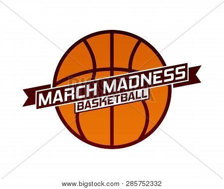 March Madness Basketball Sport Design. Basketball Tournament Logo, Emblem, Designs With Basketball B
