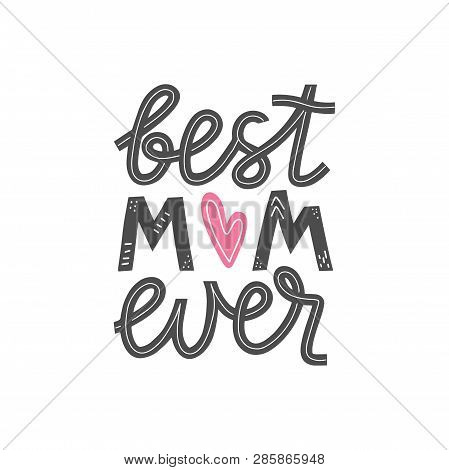 Best Mom Ever Lettering Card. Happy Mothers Day Greeting Card. Mother Love Modern Calligraphy Poster