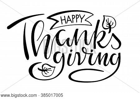 Happy Thanksgiving Handwritten Lettering. Autumn Celebration Vector Calligraphy Text For Thanksgivin