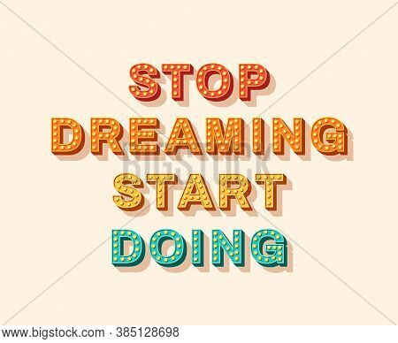 Slogan Stop Dreaming Start Doing, Vector Lettering, Typography With Light Bulbs. Retro Style Text Is
