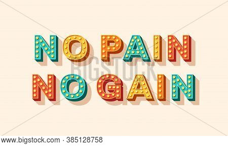 Slogan No Pain No Gain, Vector Lettering, Typography With Light Bulbs. Retro Style Text Isolated On