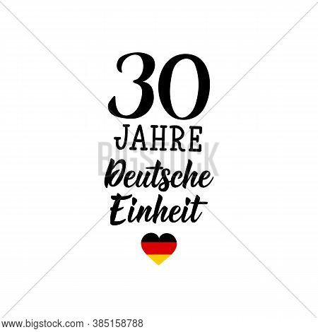 Germany Unity Day Greeting Card. Text In German: 30 Years Of German Unity. Lettering. Vector Illustr