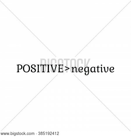 Positive Is Greater Than Negative,  Positive Vibes, Motivational Quote Of Life, Typography For Print