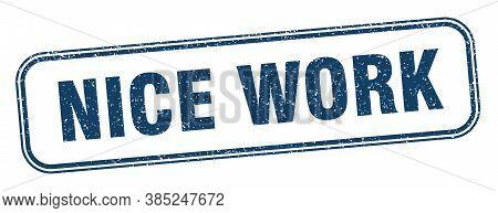 Nice Work Stamp. Nice Work Square Grunge Sign. Label