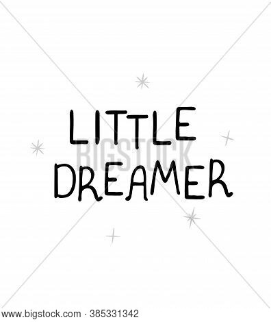 Vector Illustration With Hand Drawn Lettering - Little Dreamer. Black And White Typography Design In