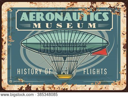 Dirigible Rusty Metal Plate, Vector Rust Tin Sign With Vintage Air Vehicle. Aeronautics Museum Retro