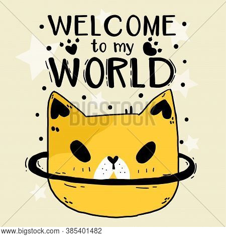 Cute Doodle Funny Cat Head Star Welcome To My World, Idea For Sublimation, Greeting Card, Cut File,