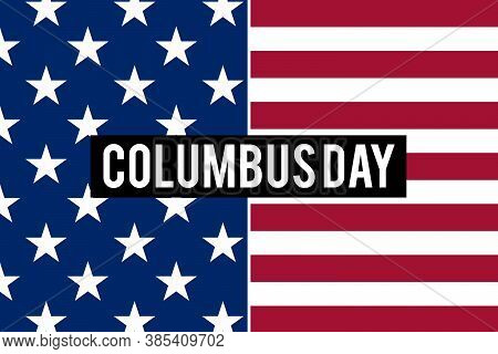 Columbus Day Writen In White On Black With American Flag On The Background Representing The Arrival