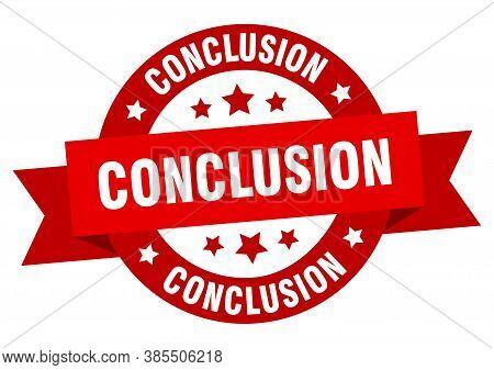 Conclusion Round Ribbon Isolated Label. Conclusion Sign