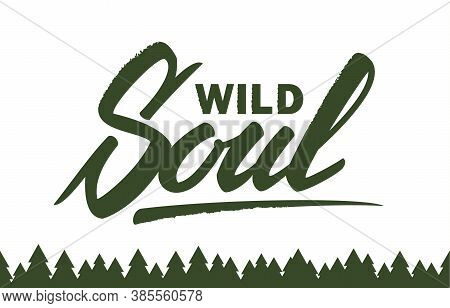 Vector Illustration: Hand Drawn Lettering Of Wild Soul And Seamless Forest On White Background.