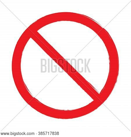 Prohibition Symbol. No Sign Icon. Red Forbidden Logo. Painted Style Texture. Vector Illustration Ima