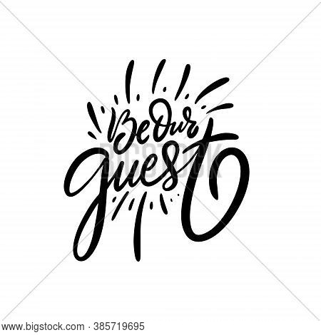 Be Our Guest. Black Color Lettering Phrase. Modern Calligraphy. Vector Illustration.