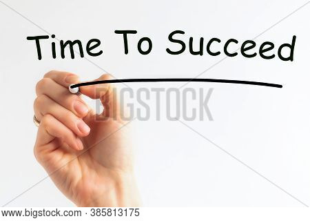 Hand Writing Inscription Time To Succeed With Marker, Concept