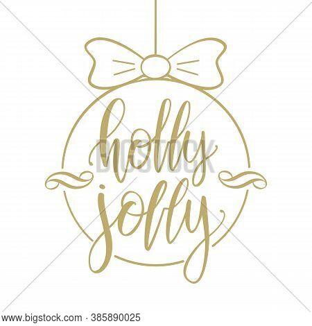 Handwritten Golden Brush Type Lettering Of Holly Jolly In Christmas Ball.
