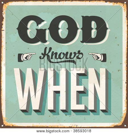 Vintage metal sign - God Knows When - Vector EPS10. Grunge effects can be easily removed for a brand new, clean sign.