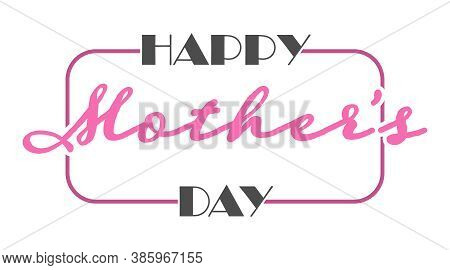 Happy Mother's Day. Congratulations On The Holiday. Simple Vector Illustration Isolated On A White B