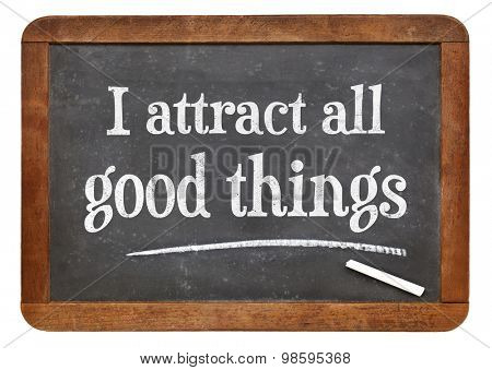 I attract all good things - positive affirmation  words on a vintage slate blackboard
