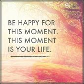 Inspirational Typographic Quote - Be happy for this moment this moment is your life poster