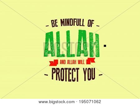 be mindfull of Allah and Allah will protect you