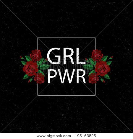Grl Pwr Girl Power . Embroidery With Roses. Vector Illustration. Grunge Background. Fashion Embroide