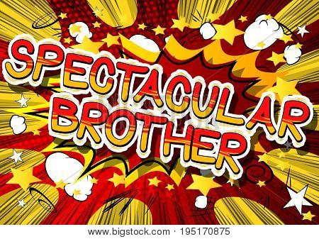 Spectacular Brother - Comic book style phrase on abstract background.