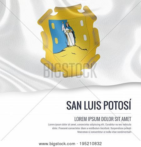 Mexican state San Luis Potosi flag waving on an isolated white background. State name and the text area for your message. 3D illustration.