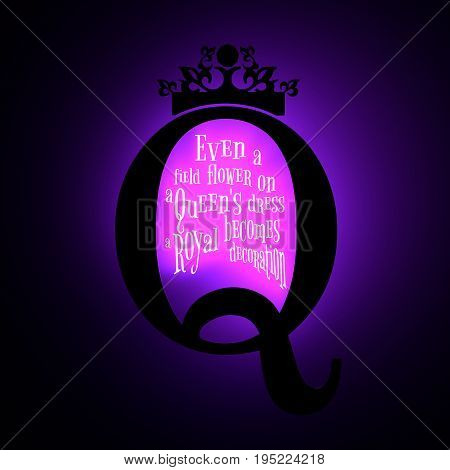 Vintage queen crown silhouette. Royal emblem with Q letter. Quote even a field flower on a queens dress becomes a royal decoration text. Motivation phrase. 3D rendering. Neon bulb illumination