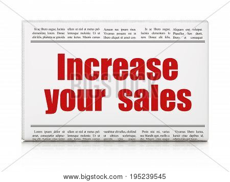 Business concept: newspaper headline Increase Your  Sales on White background, 3D rendering