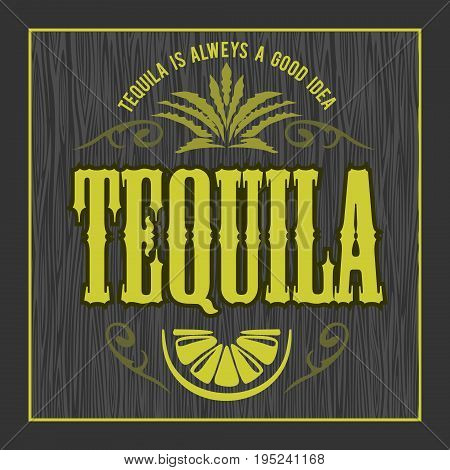 Vintage alcohol tequila drink vector bottle label. Sticker or poster for tequila tipple on dark wooden background