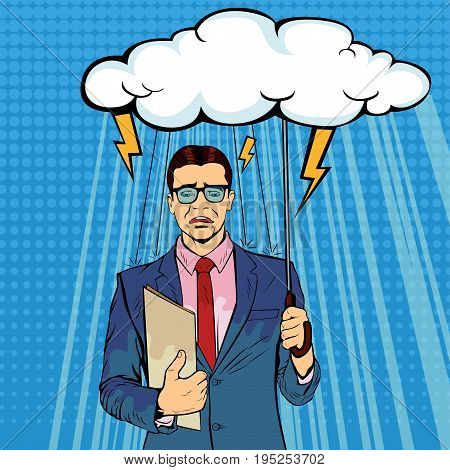 Unlucky businessman standing holding umbrella cloud being wet from raining, misfortune or in trouble concept. Lost money or business, financial crisis will come. Pop art retro vector illustration