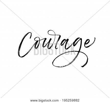 Courage card. Ink illustration. Modern brush calligraphy. Isolated on white background.