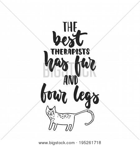 The best therapists has fur and four legs - hand drawn dancing lettering quote isolated on the white background. Fun brush ink inscription for photo overlays, greeting card or print, poster design