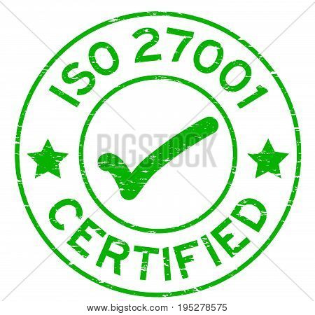 Grunge green ISO 27001 certified round rubber seal stamp on white background