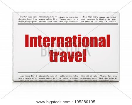 Tourism concept: newspaper headline International Travel on White background, 3D rendering