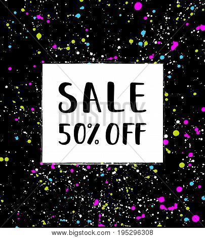 Sale -50% off poster. Abstract background with paint splashes spots drops and stains. Artistic discount card. Sale lettering..Hand drawn texture. Vector Illustration.