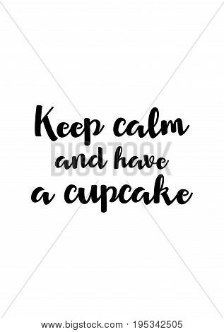 Quote food calligraphy style. Hand lettering design element. Inspirational quote: Keep calm and have a cupcake.