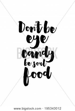 Quote food calligraphy style. Hand lettering design element. Inspirational quote: Don't be eye candy be soul food.