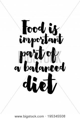 Quote food calligraphy style. Hand lettering design element. Inspirational quote: Food is important part of a balanced diet.