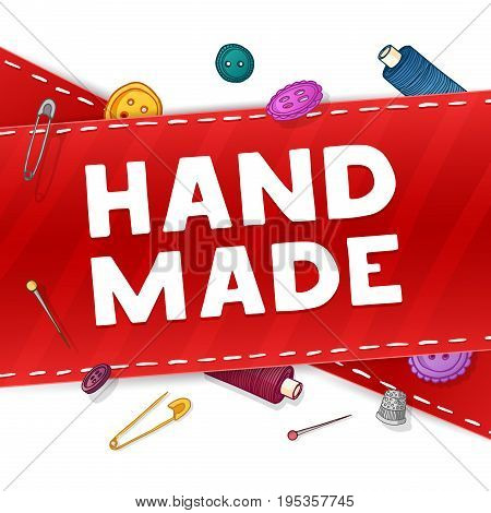 Banner design template hand made. The red type with the decor of the sewing attributes. Frame of buttons, scissors, threads and pins for handmade poster. Vector