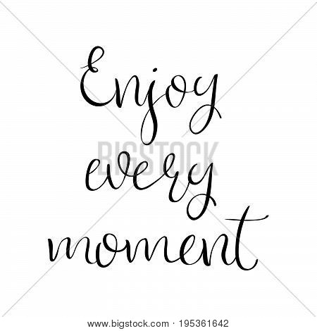 Enjoy Every Moment motivational quote. Vector illustrtion