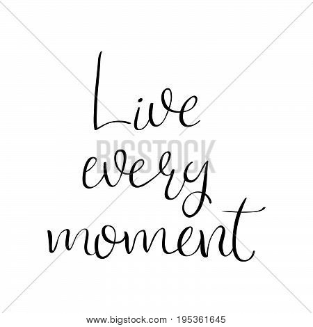Live Every Moment motivational quote. Vector illustration